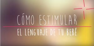 8 consejos para estimular el lenguaje de tu bebé
